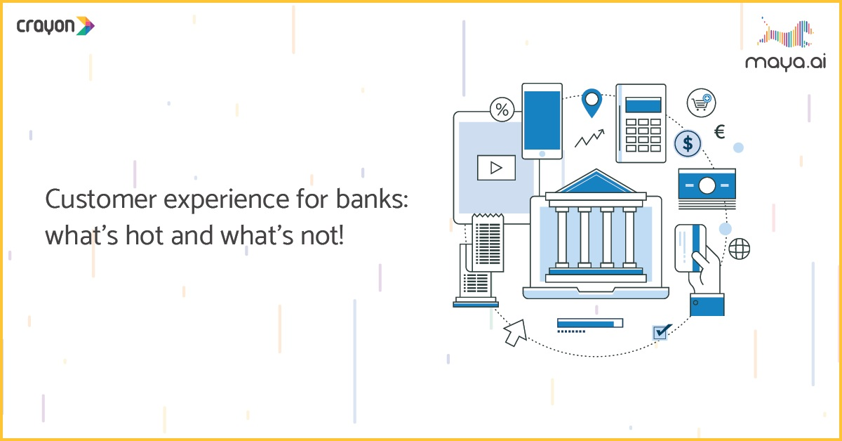 Customer experience for banks: what's hot and what's not!