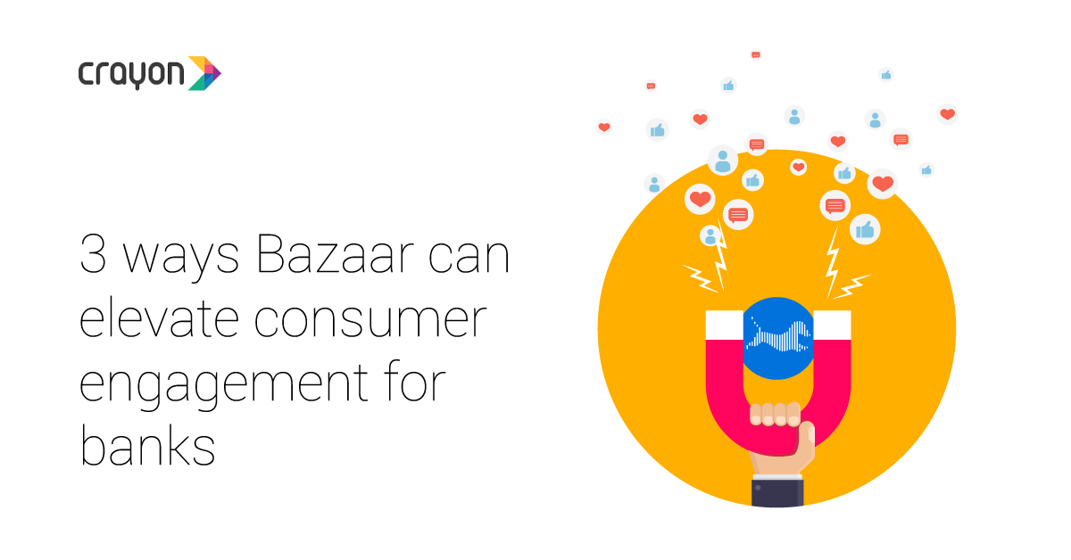 3 ways Bazaar can elevate consumer engagement for banks